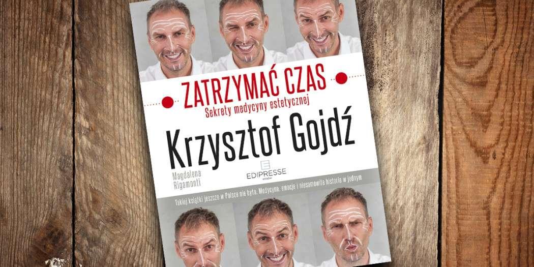 Krzysztof Gojdź, Zatrzymać czas. Sekrety medycyny estetycznej Wydawnictwo Edipresse Książki, Warszawa 2015