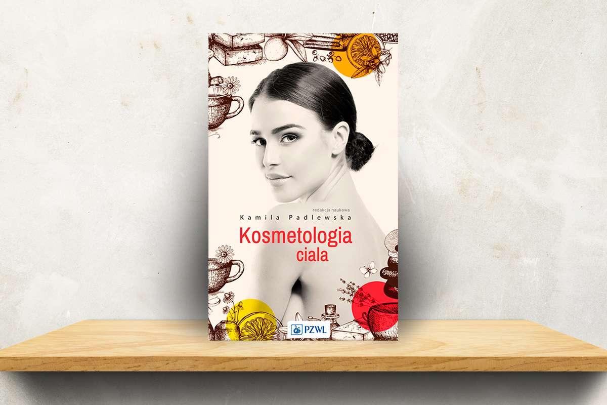 Kosmetologia ciała, redakcja naukowa Kamila Padlewska PZWL Wydawnictwo Lekarskie, 2018
