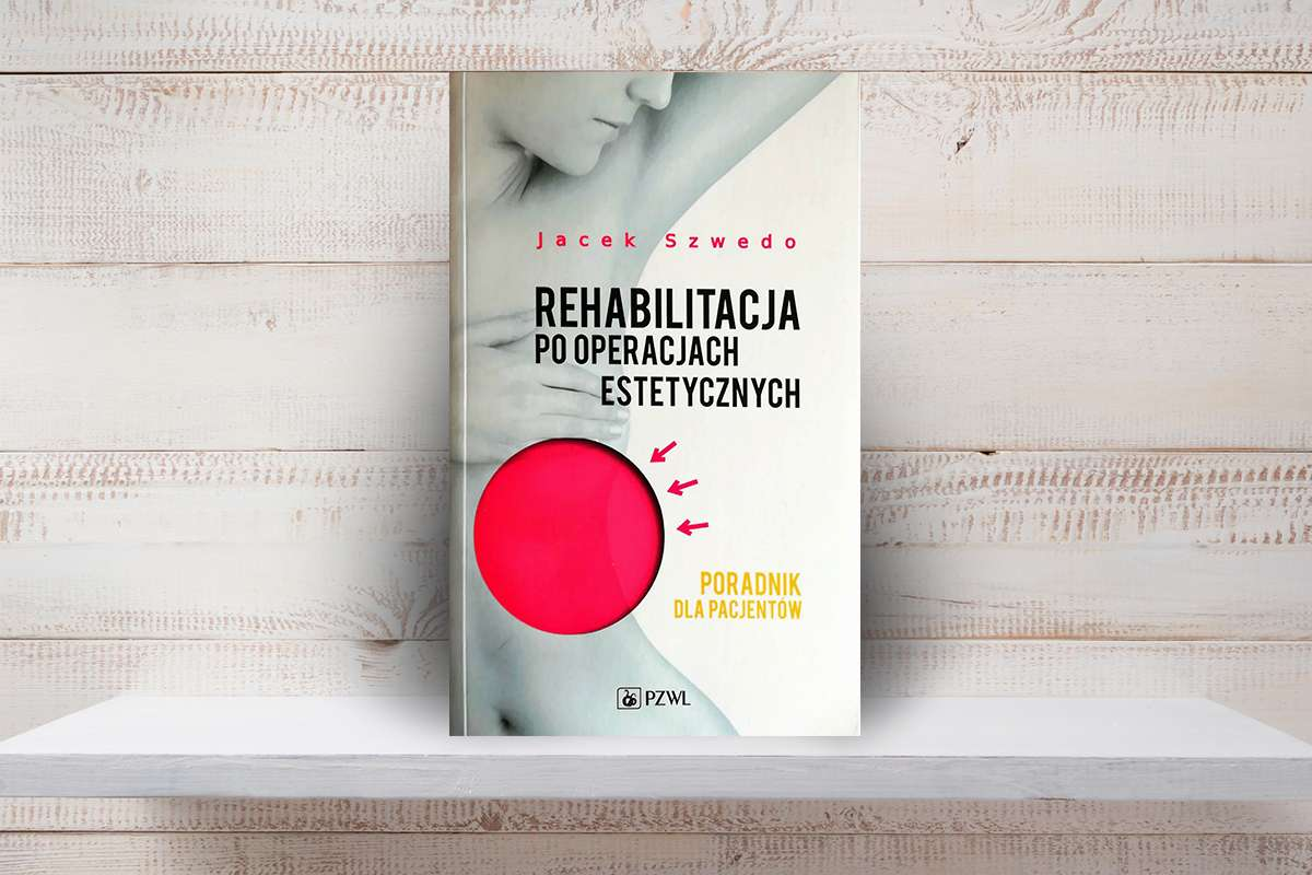 Jacek Szwedo: Rehabilitacja po operacjach estetycznych. Poradnik dla pacjentów PZWL Wydawnictwo Lekarskie 2017